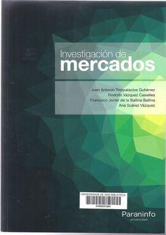 Investigación de mercados : el valor de los estudios de mercado en la era del marketing digital / Juan Antonio Trespalacios Gutiérrez ... [et al.] (2016)