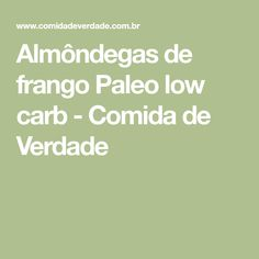 Almôndegas de frango Paleo low carb - Comida de Verdade