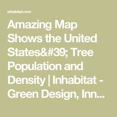 Amazing Map Shows the United States' Tree Population and Density | Inhabitat - Green Design, Innovation, Architecture, Green Building