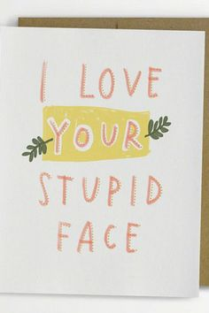 I Love Your Stupid Face Valentine's Day Card:Say it like you mean it with this funny'I Love Your Stupid Face'Valentine's