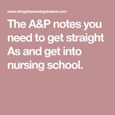 The A&P notes you need to get straight As and get into nursing school.