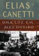 Uma luz em meu ouvido - Elias Canetti