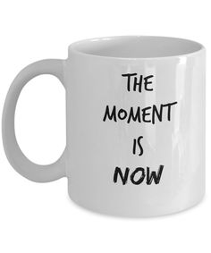 Inspirational quote coffee tea 11oz mug for procrastinators - The Moment Is Now