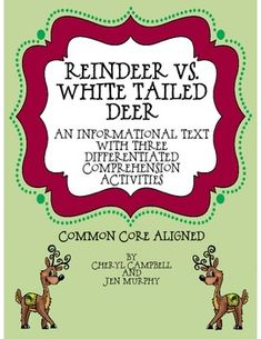 Informational Text: Reindeer vs. White Tailed Deer {Common Core Aligned) This Reindeer vs. White Tailed Deer informational text includes content comparing and contrasting these two animals. Included are three worksheets which were developed to meet the needs of students with varied abilities in your classroom.