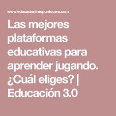 Las mejores plataformas educativas para aprender jugando. ¿Cuál eliges? | Educación 3.0