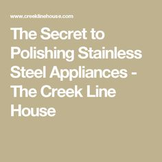 The Secret to Polishing Stainless Steel Appliances - The Creek Line House