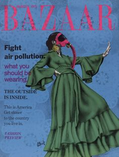 """'s """"Bazaar"""" poster, a spoof of the fashion magazine Harper's Bazaar, presents a fake cover that anticipates fashion five years into a polluted future. Fast Fashion, Fashion Art, Protest Posters, Fashion Forecasting, Design Research, Air Pollution, Fall Fashion Trends, Harpers Bazaar, New Shows"""