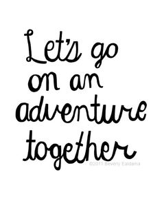 Let's go on an adventure together