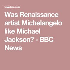 Was Renaissance artist Michelangelo like Michael Jackson? - BBC News