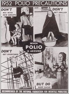 Fearing Polio in 1952.  My Aunt had polio and as a result she had withered legs all her life, but she could walk and became a nurse as a young woman.