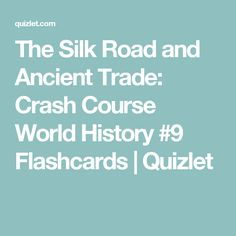 The Silk Road and Ancient Trade: Crash Course World History #9 Flashcards | Quizlet