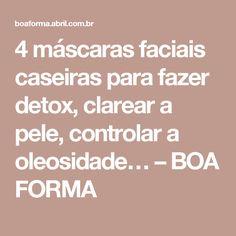 4 máscaras faciais caseiras para fazer detox, clarear a pele, controlar a oleosidade… – BOA FORMA