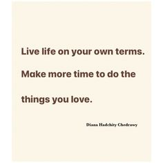Live life on your own terms. Make more time to do the things you love. Informational Writing, Good Life Quotes, English Quotes, Inspire Others, Live Life, Writer, Sayings, Informative Writing, Lyrics