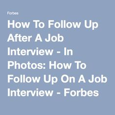 How To Follow Up After A Job Interview - In Photos: How To Follow Up On A Job Interview - Forbes