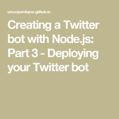 Creating a Twitter bot with Node.js: Part 3 - Deploying your Twitter bot