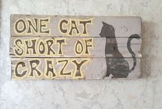 one cat short of crazy, cat signs, pet decor, cat lady sign, wooden sign with quote, rustic home decor, wooden wall art, pallet sign
