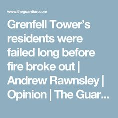 Grenfell Tower's residents were failed long before fire broke out | Andrew Rawnsley | Opinion | The Guardian