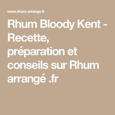 Rhum Bloody Kent - Recette, préparation et conseils sur Rhum arrangé .fr