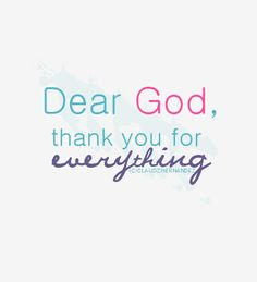 Dear God, thank you for everything ~~I Love the Bible and Jesus Christ, Christian Quotes and verses. Great Quotes, Quotes To Live By, Me Quotes, Inspirational Quotes, Qoutes, Thank You God Quotes, Monday Quotes, Happy Quotes, Famous Quotes