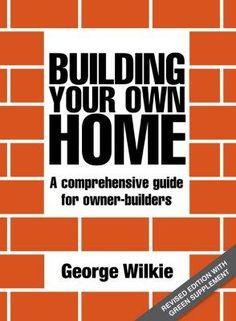 Booktopia - Building Your Own Home, A Comprehensive Guide for Owner-Builders : 3rd Edition by George Wilkie, 9781742572161. Buy this book online.