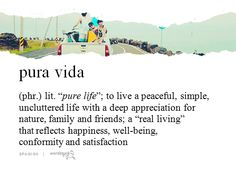 The phrase pura vida can be used in many ways: for example, it can be used both as a greeting or a farewell, as an answer expressing that things are going well, or as a way of giving thanks. (submitted by celeskid)