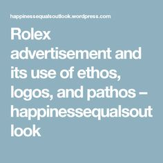 Rolex advertisement and its use of ethos, logos, and pathos – happinessequalsoutlook