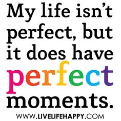 """""""My life isn't perfect, but it does have perfect moments."""" by deeplifequotes, via Flickr"""