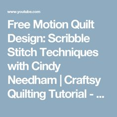 Free Motion Quilt Design: Scribble Stitch Techniques with Cindy Needham | Craftsy Quilting Tutorial - YouTube