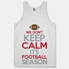 Anybody who is a true fan of football knows that the football season is no time to be calm. Tear the house down with this awesome and funny shirt.