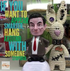 If you want to appear smarter, hang around with someone stupider :)         Stupid Quotes, Happy Wishes, Wish Quotes, Ronald Mcdonald, Rabbit, Crochet, Mini, Fictional Characters, Amigurumi