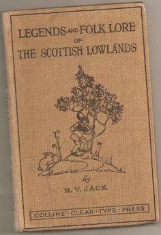 Legends And Folk Lore Of The Scottish Lowlands:  (a lot of the Ulster Scots have roots in the Scottish Lowlands)
