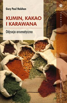 Gary Paul Nabhan,  Kumin, kakao i karawana.  Odyseja aromatyczna