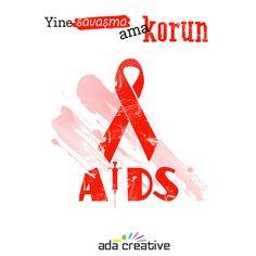 Savaşarak değil, korunarak… #adacreative #adaajans #reklamajansi #dunyaaidsgunu #savasmasevisamakorun #bilgiylekorunarakyasamak #aidsbirkanhastaligidir #hiviogren