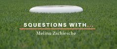 5 Questions With Melina  Get to know the Ultimate Frisbee perspective on the sport!