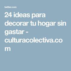 24 ideas para decorar tu hogar sin gastar - culturacolectiva.com