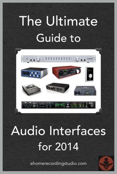 The Ultimate Guide to Audio Interfaces for 2014 http://ehomerecordingstudio.com/best-audio-interfaces/