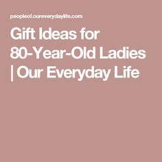 Gift Ideas for 80-Year-Old Ladies | Our Everyday Life