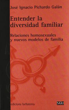 ENTENDER LA DIVERSIDAD FAMILIAR: RELACIONES HOMOSEXUALES Y NUEVOS MODELOS DE FAMILIA. José Ignacion Pichardo Galán. Localización: 392/PIC/ent