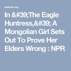 NPR's Kelly McEvers talks to Otto Bell, the director of the new documentary, The Eagle Huntress. Prove It, Eagles, Eagle, The Eagles