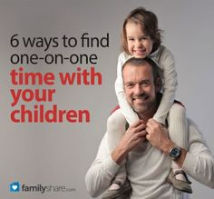 FamilyShare.com l 6 ways to find one-on-one time with your children ...great ideas!