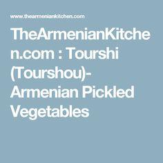 TheArmenianKitchen.com : Tourshi (Tourshou)- Armenian Pickled Vegetables