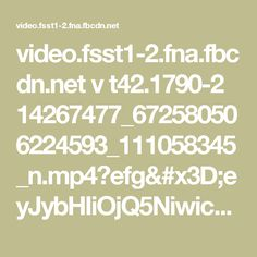 video.fsst1-2.fna.fbcdn.net v t42.1790-2 14267477_672580506224593_111058345_n.mp4?efg=eyJybHIiOjQ5NiwicmxhIjoxMjA3LCJ2ZW5jb2RlX3RhZyI6InN2ZV9zZCJ9&oh=77ff0ad366ba92de0b2466bbebc2aff6&oe=59A72758
