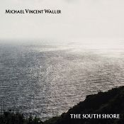 "John J. Puccio at Classical Candor reviews ""Waller: The South Shore,"" new music of American composer Michael Vincent Waller on an XI Records 2-disc set."