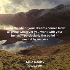 Living the life of your dreams comes from aligning whatever you want with your beliefs- particularly the belief in inevitable success. Mike Dooley, Fb Quote, Abraham Hicks Quotes, Sweet Soul, Positive Living, Struggle Is Real, Empowering Quotes, Mindfulness Meditation, Inevitable