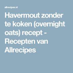 Havermout zonder te koken (overnight oats) recept - Recepten van Allrecipes