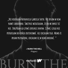 Burn The Hell Pizgacz Wattpad Quotes, Burns, Texts, Poems, Sad, Heel, Fire, Night, Quotes