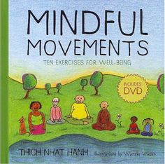 Mindful Movements by Thich Nhat Hanh- 10 simple kid-friendly movements to teach mindfulness.