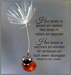 Het leven is geven en nemen ... Heart Quotes, True Quotes, Qoutes, Life Lesson Quotes, Life Lessons, Dutch Quotes, Wishes For You, One Liner, Happy Moments