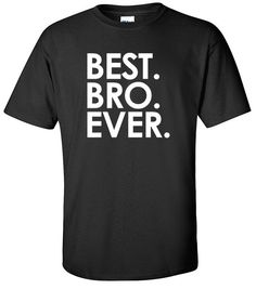Brother Gift Brother Tee Best Bro Ever Funny Gift for