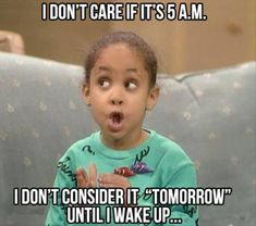 "Mmhmm. Unless it's an all-nighter. Then I usually define ""tomorrow"" as around 6 am."